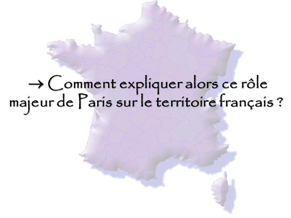  Comment expliquer alors ce rôle majeur de Paris sur le territoire français