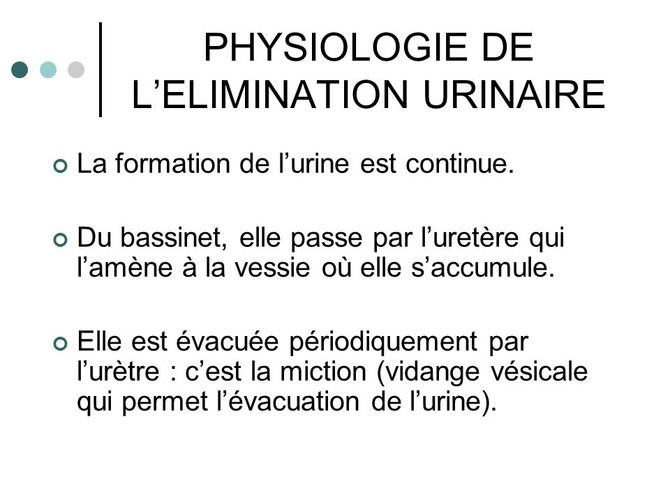 PHYSIOLOGIE DE L'ELIMINATION URINAIRE