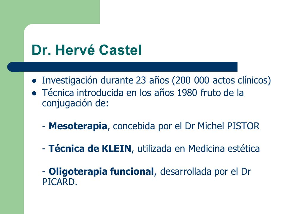 Dr. Hervé Castel Investigación durante 23 años (200 000 actos clínicos) Técnica introducida en los años 1980 fruto de la conjugación de:
