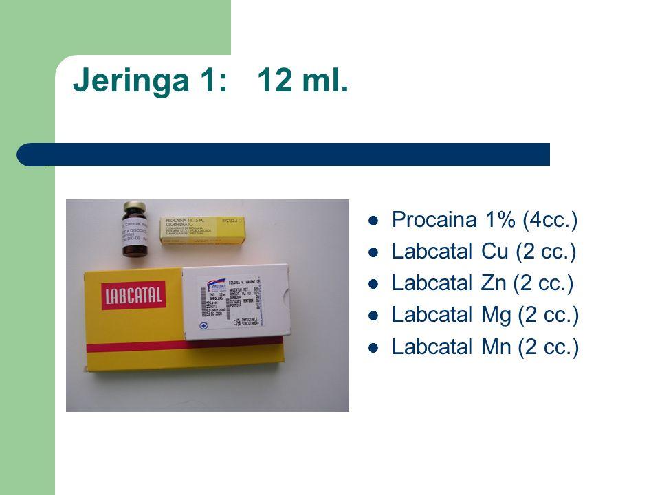 Jeringa 1: 12 ml. Procaina 1% (4cc.) Labcatal Cu (2 cc.)