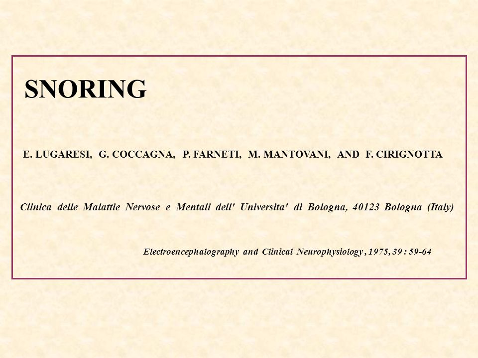 SNORING E. LUGARESI, G. COCCAGNA, P. FARNETI, M. MANTOVANI, AND F. CIRIGNOTTA.