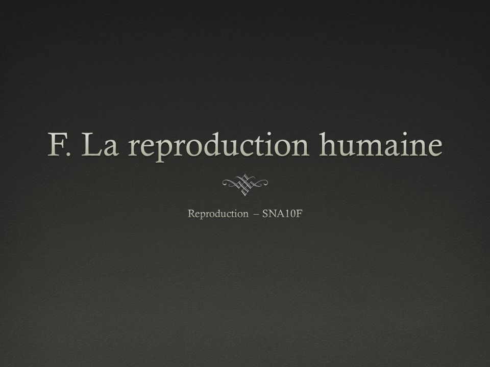 F. La reproduction humaine