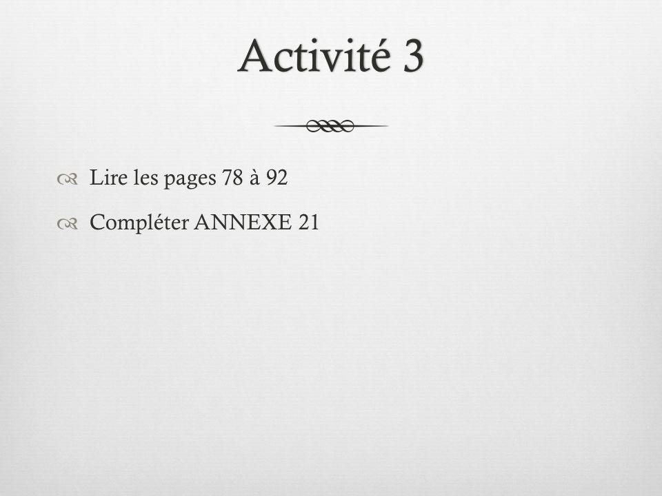 Activité 3 Lire les pages 78 à 92 Compléter ANNEXE 21