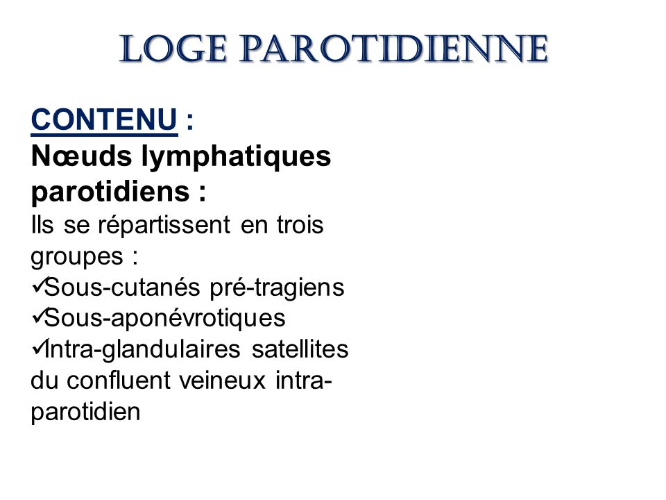 Loge parotidienne CONTENU : Nœuds lymphatiques parotidiens :