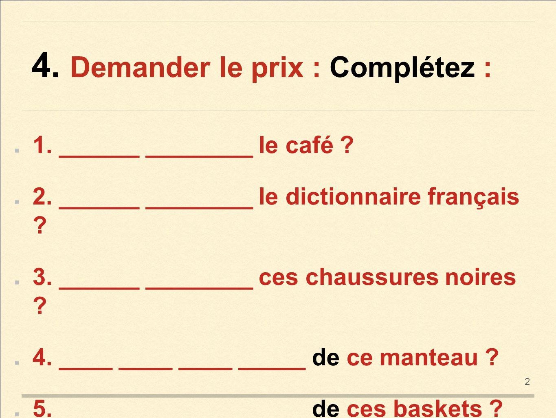 http://slideplayer.fr/slide/3161516/11/images/9/4.+Demander+le+prix+:+Compl%C3%A9tez+:.jpg