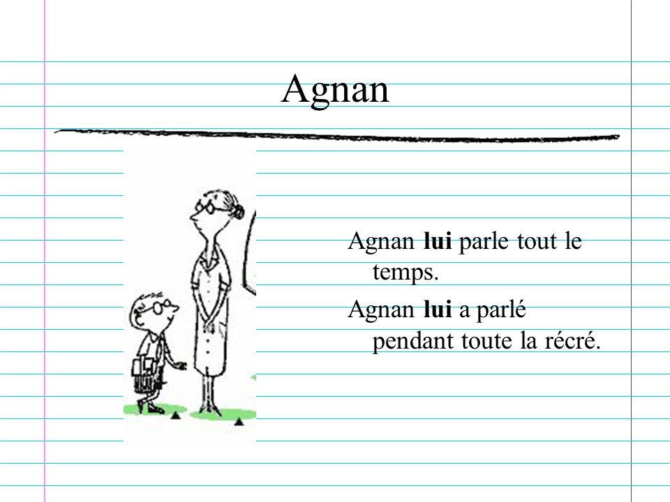 Agnan Agnan lui parle tout le temps.