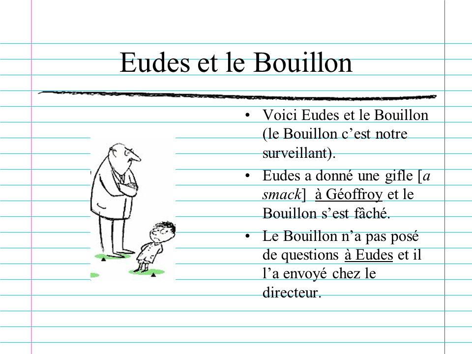 Eudes et le Bouillon Voici Eudes et le Bouillon (le Bouillon c'est notre surveillant).