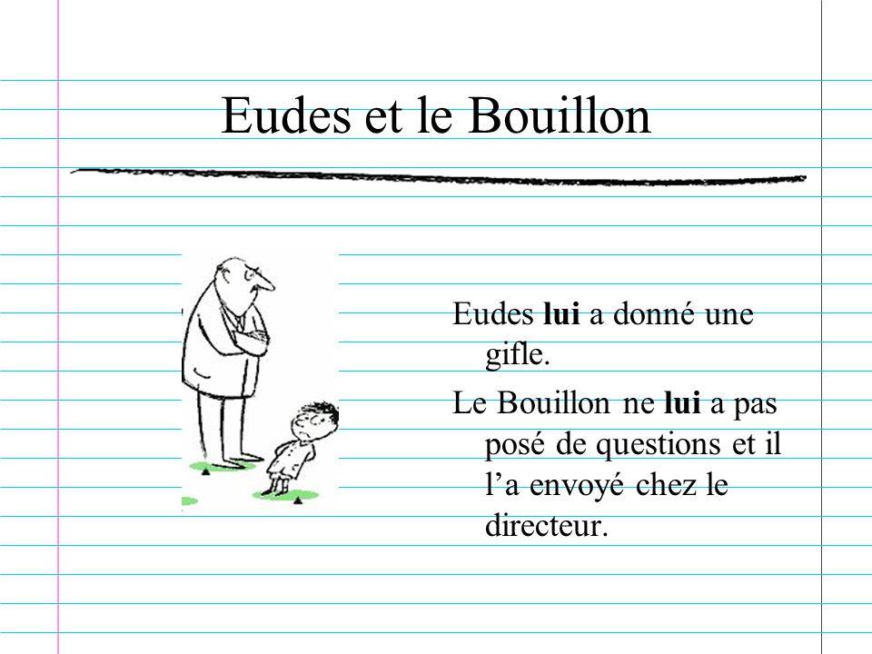 Eudes et le Bouillon Eudes lui a donné une gifle.