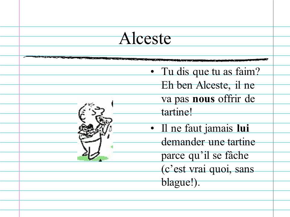 Alceste Tu dis que tu as faim Eh ben Alceste, il ne va pas nous offrir de tartine!