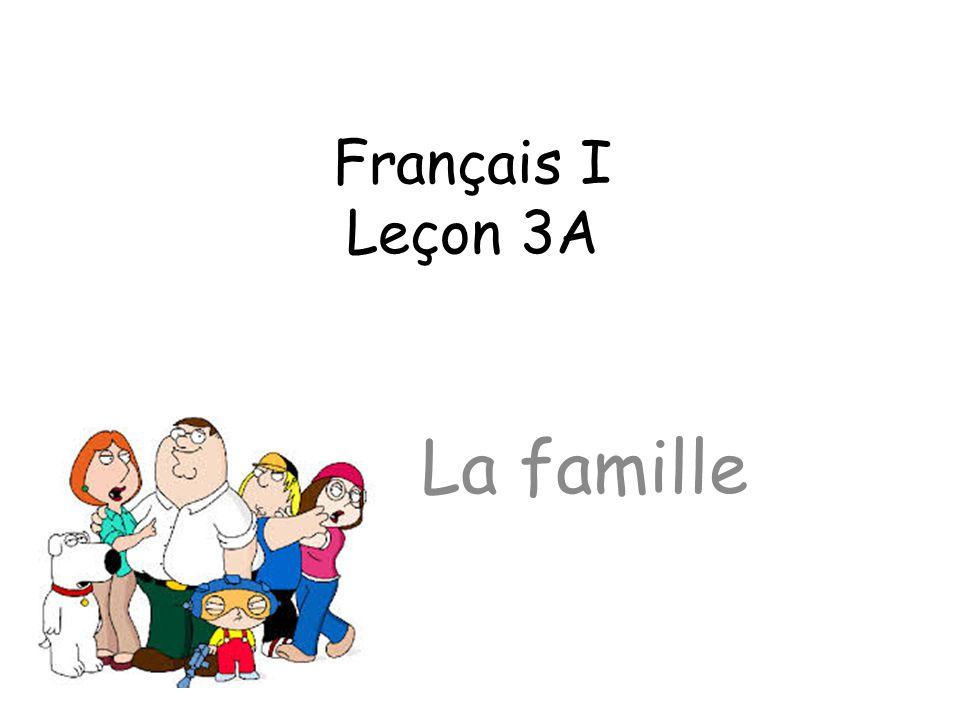Français I Leçon 3A La famille
