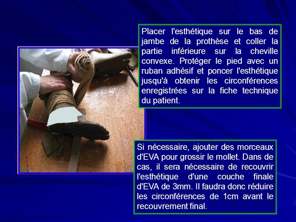 Placer l esthétique sur le bas de jambe de la prothèse et coller la partie inférieure sur la cheville convexe. Protéger le pied avec un ruban adhésif et poncer l esthétique jusqu à obtenir les circonférences enregistrées sur la fiche technique du patient.