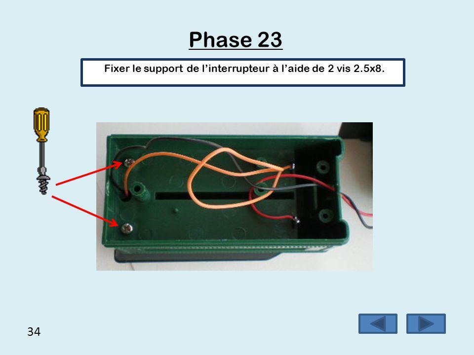 Fixer le support de l'interrupteur à l'aide de 2 vis 2.5x8.