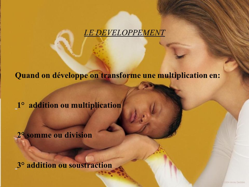 LE DEVELOPPEMENT Quand on développe on transforme une multiplication en: 1° addition ou multiplication.