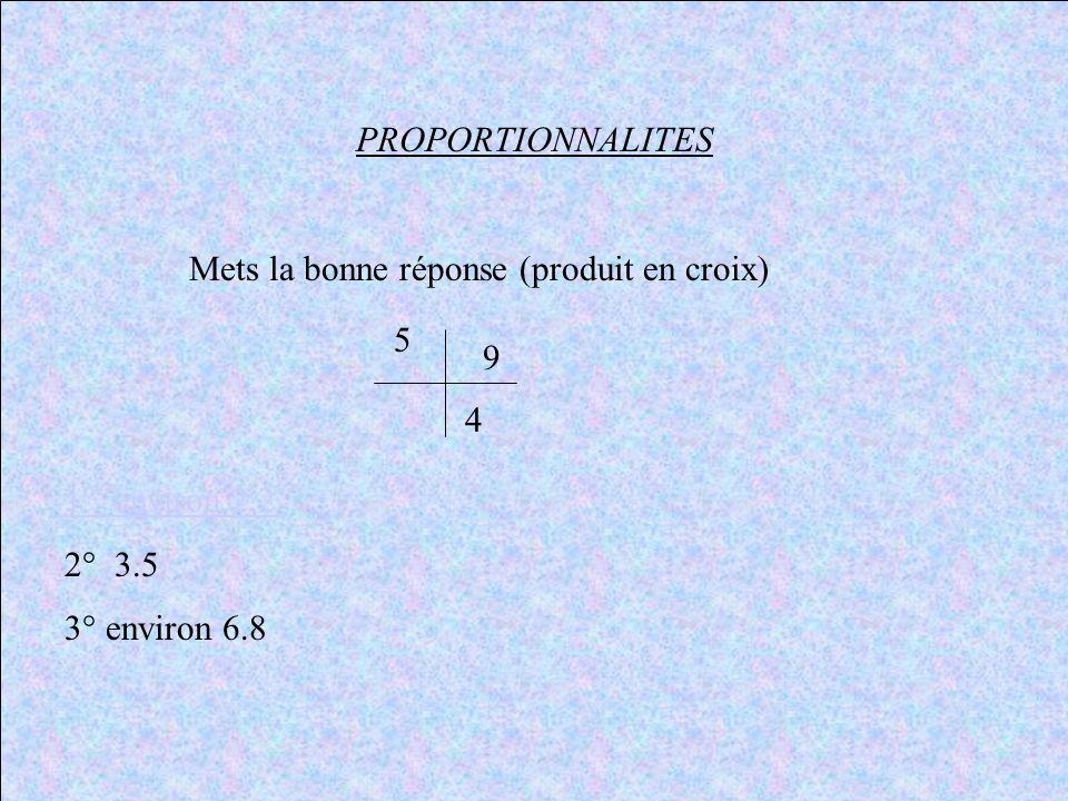 PROPORTIONNALITES Mets la bonne réponse (produit en croix) 5.