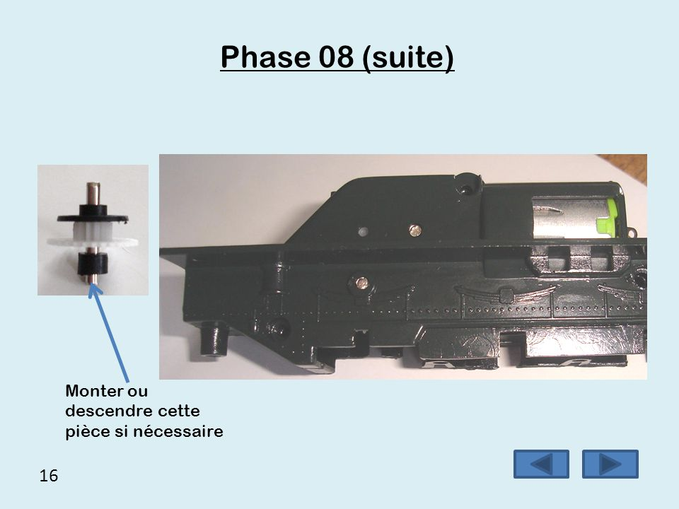 Phase 08 (suite) Monter ou descendre cette pièce si nécessaire 16