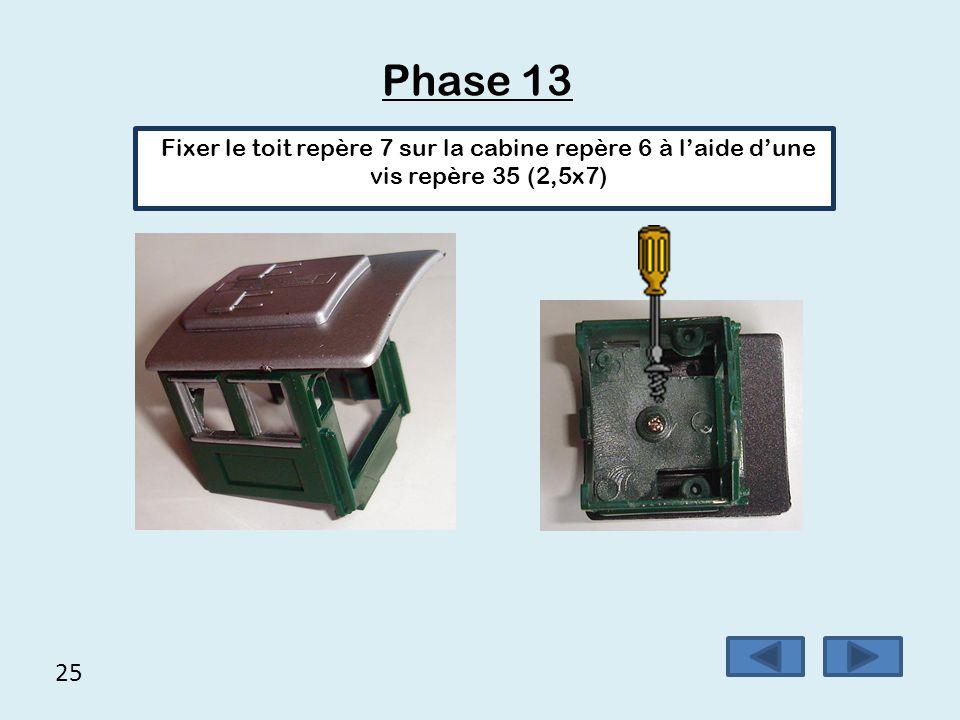 Phase 13 Fixer le toit repère 7 sur la cabine repère 6 à l'aide d'une vis repère 35 (2,5x7) 25