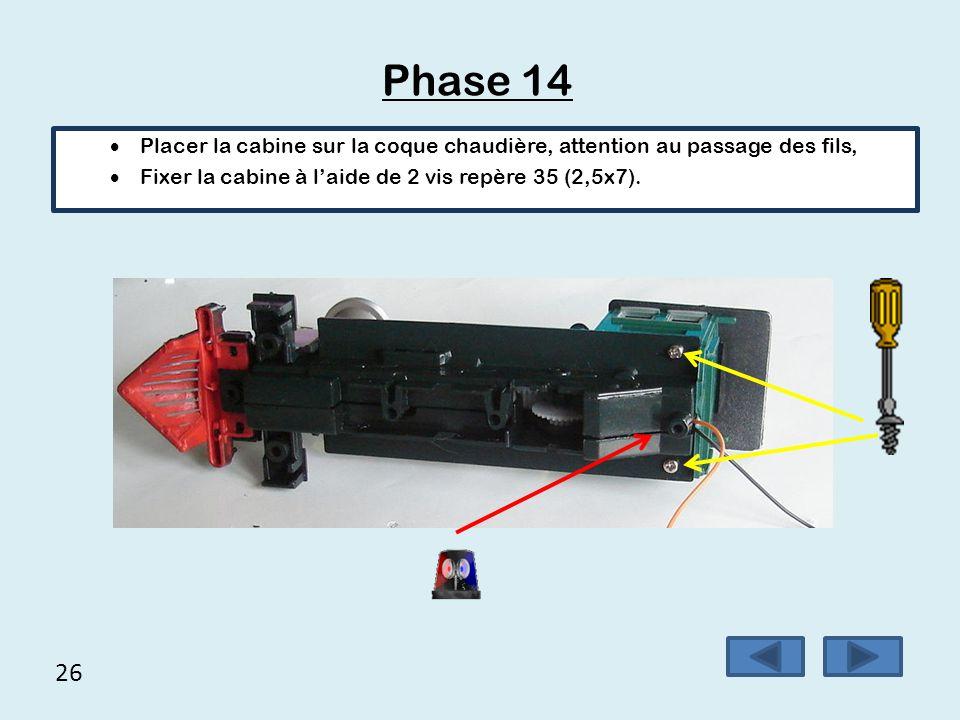 Phase 14 Placer la cabine sur la coque chaudière, attention au passage des fils, Fixer la cabine à l'aide de 2 vis repère 35 (2,5x7).