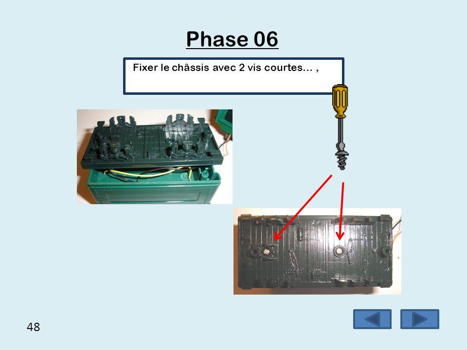 Phase 06 Fixer le châssis avec 2 vis courtes… , 48
