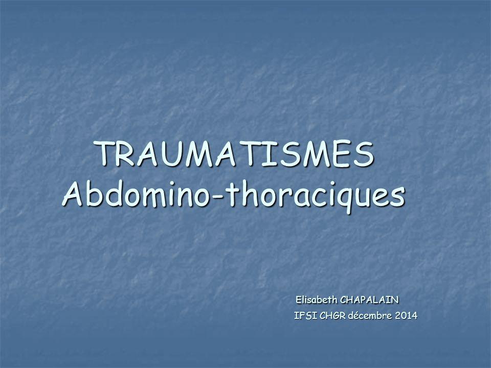 TRAUMATISMES Abdomino-thoraciques. Elisabeth CHAPALAIN