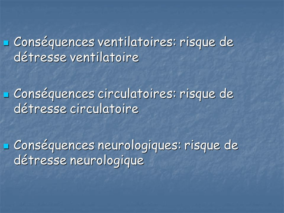 Conséquences ventilatoires: risque de détresse ventilatoire