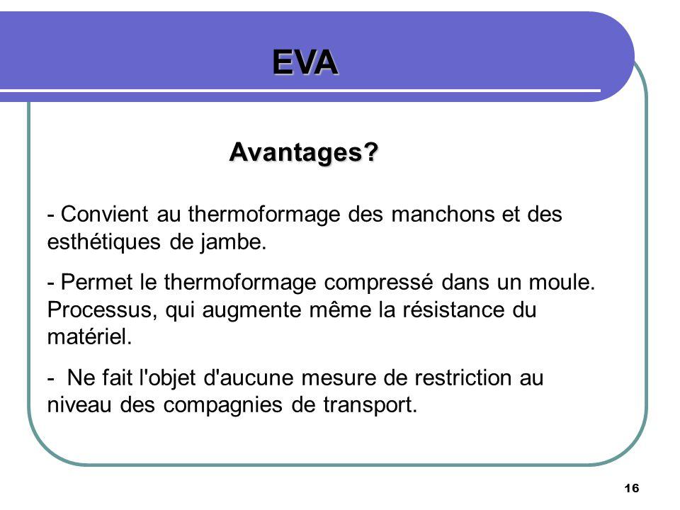 EVA Avantages - Convient au thermoformage des manchons et des esthétiques de jambe.