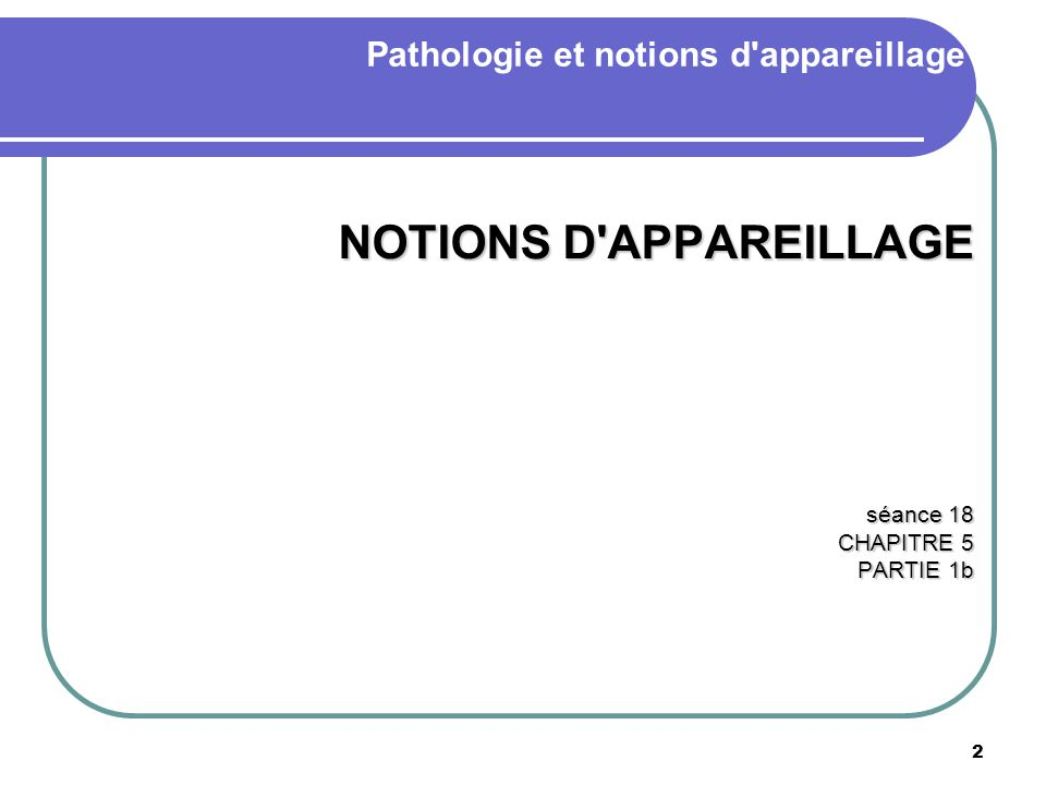 Pathologie et notions d appareillage