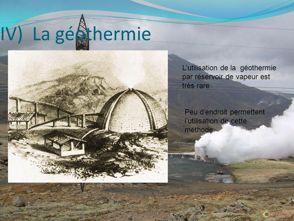 IV) La géothermie L'utilisation de la géothermie par réservoir de vapeur est très rare.