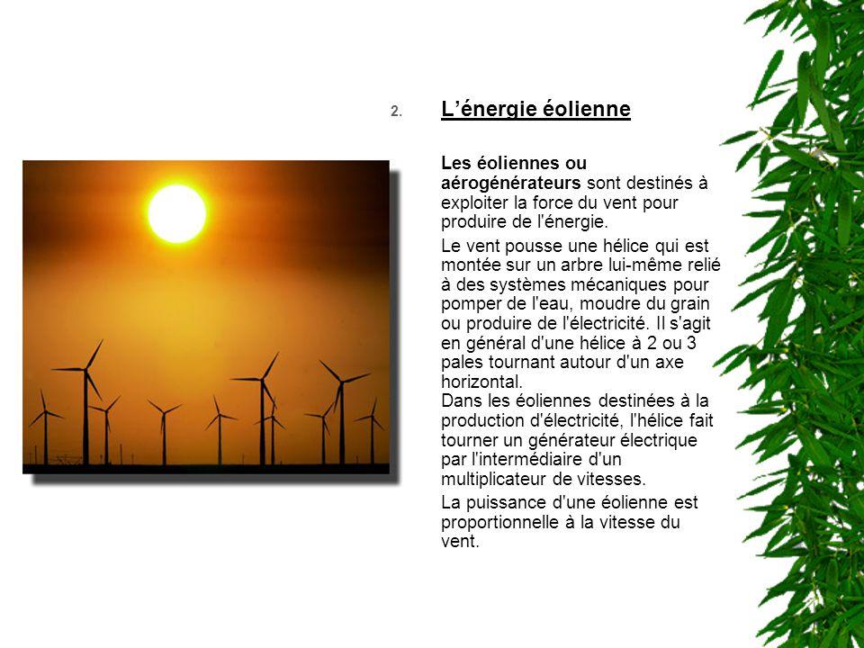 L'énergie éolienne Les éoliennes ou aérogénérateurs sont destinés à exploiter la force du vent pour produire de l énergie.