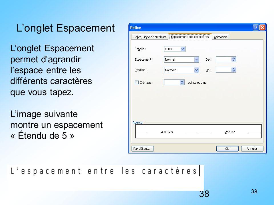 L'onglet Espacement L'onglet Espacement permet d'agrandir l'espace entre les différents caractères que vous tapez.