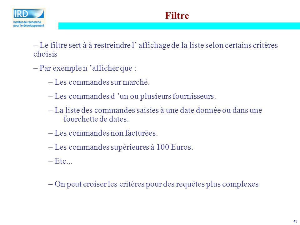 Filtre Le filtre sert à à restreindre l' affichage de la liste selon certains critères choisis. Par exemple n 'afficher que :
