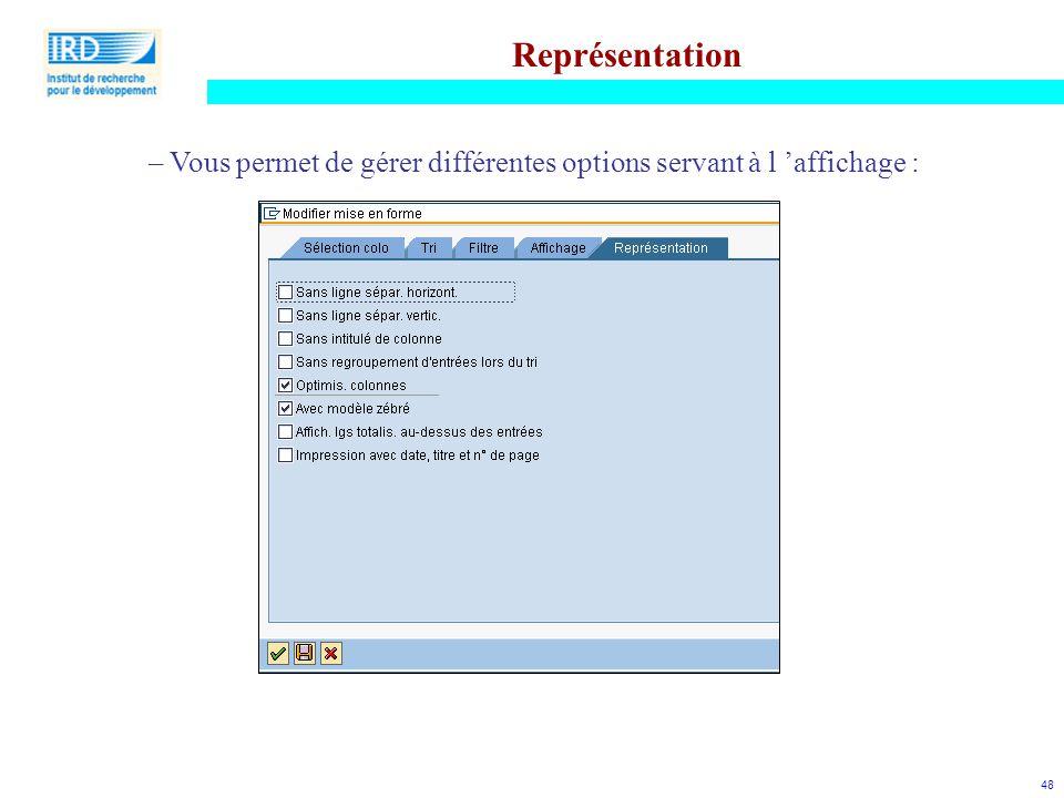 Représentation Vous permet de gérer différentes options servant à l 'affichage :