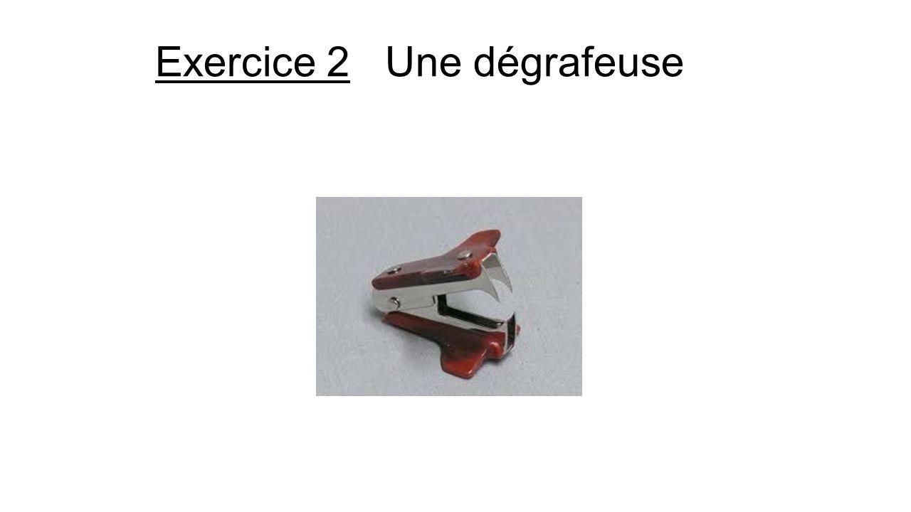 Exercice 2 Une dégrafeuse