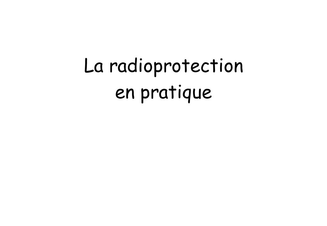 La radioprotection en pratique