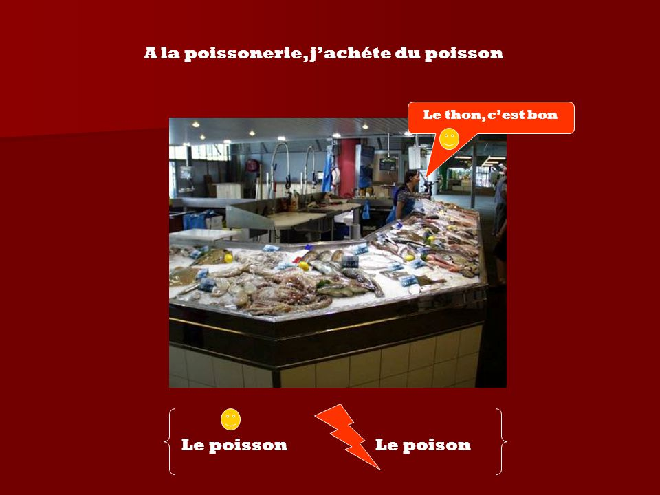 A la poissonerie, j'achéte du poisson