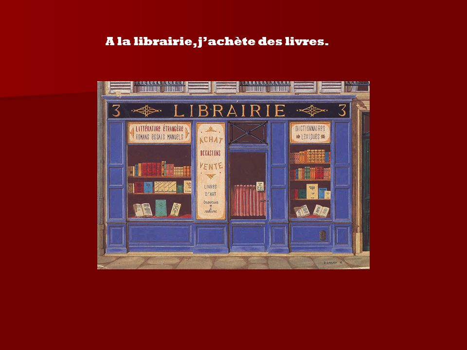 A la librairie, j'achète des livres.