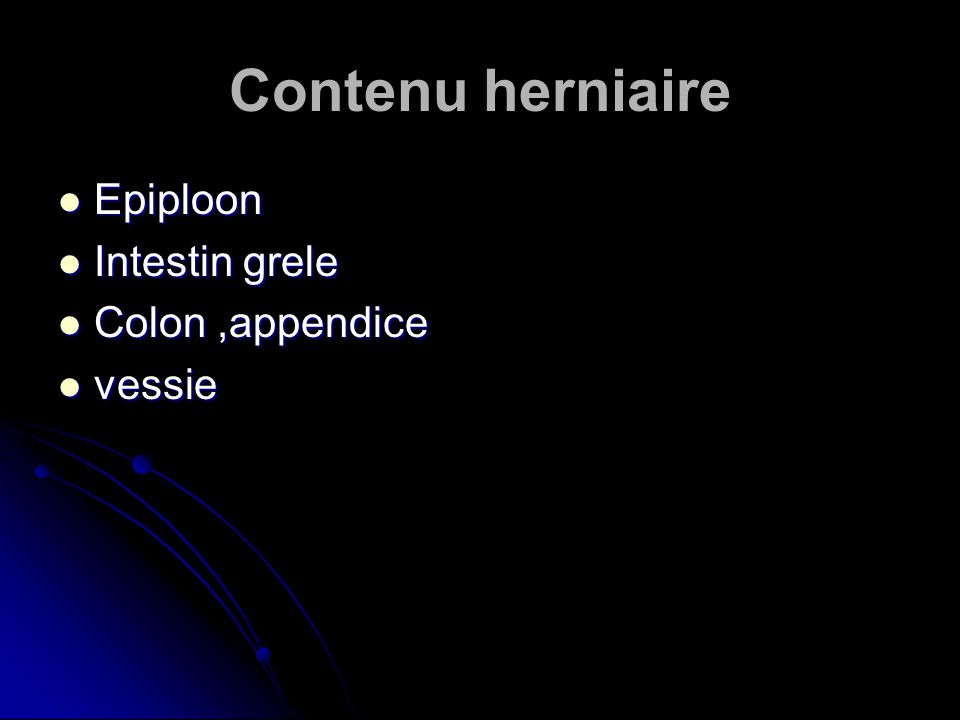 Contenu herniaire Epiploon Intestin grele Colon ,appendice vessie