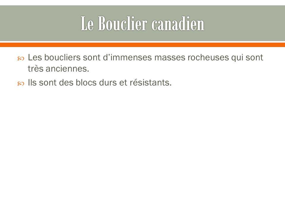 Le Bouclier canadien Les boucliers sont d'immenses masses rocheuses qui sont très anciennes.