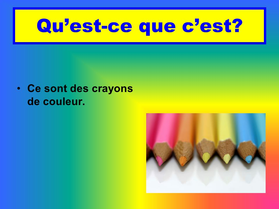 Qu'est-ce que c'est Ce sont des crayons de couleur.