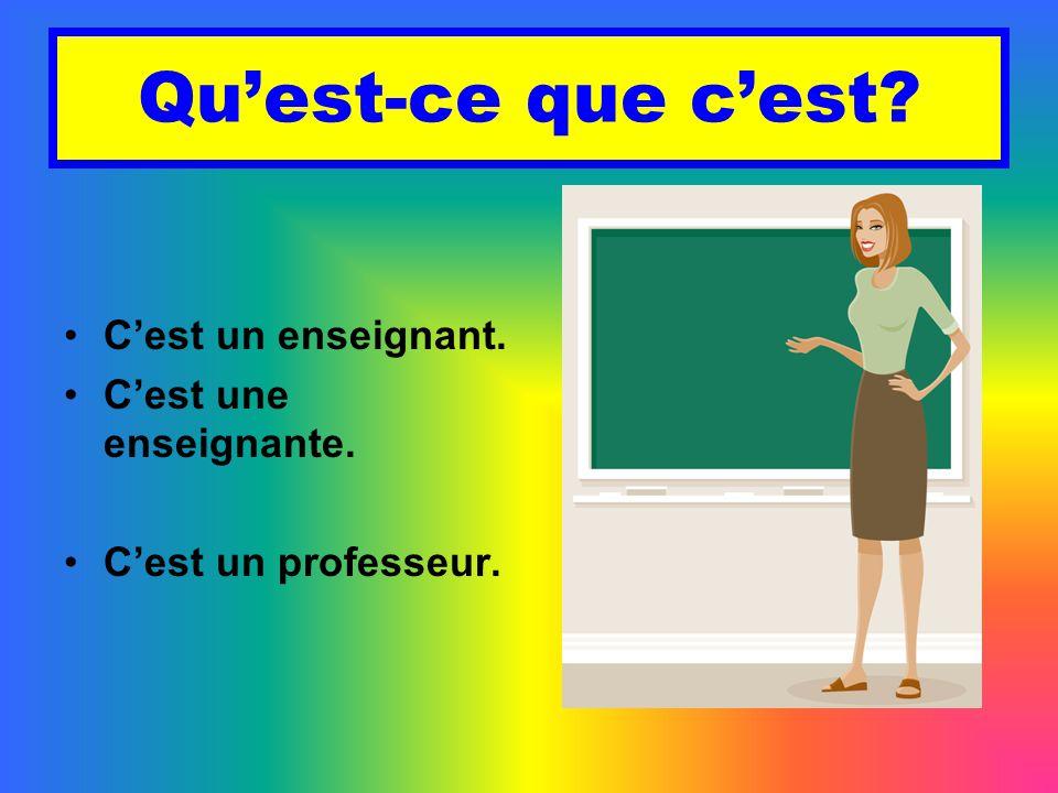 Qu'est-ce que c'est C'est un enseignant. C'est une enseignante.