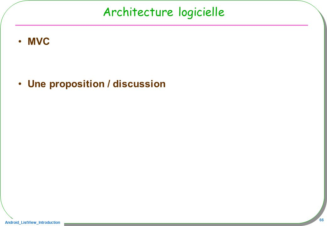 Android listview listactivity une introduction ppt for Architecture logicielle