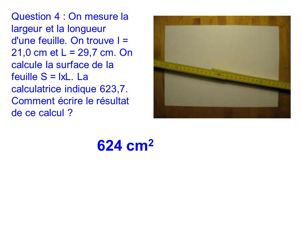 Question 4 : On mesure la largeur et la longueur d une feuille