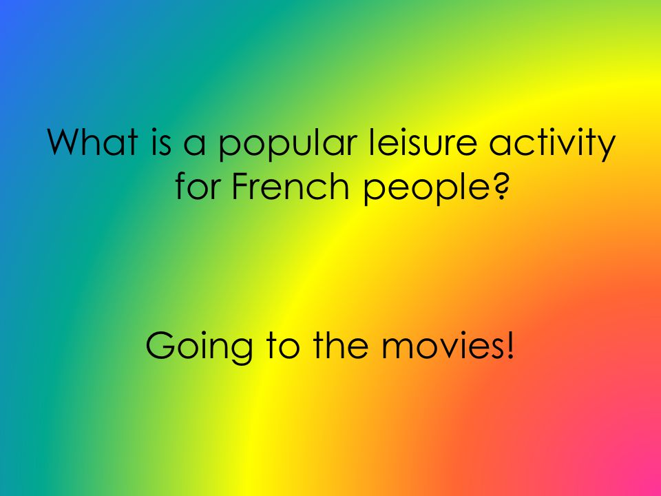 What is a popular leisure activity for French people