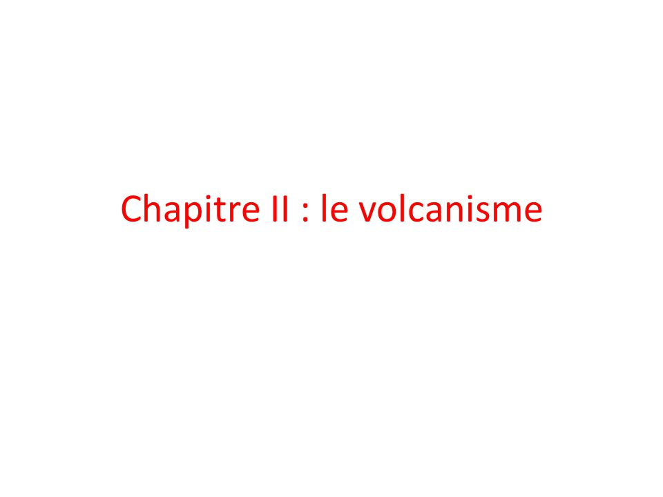 Chapitre II : le volcanisme