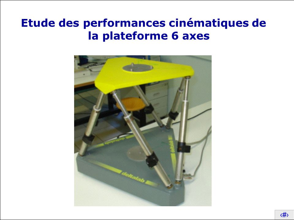 Etude des performances cinématiques de la plateforme 6 axes