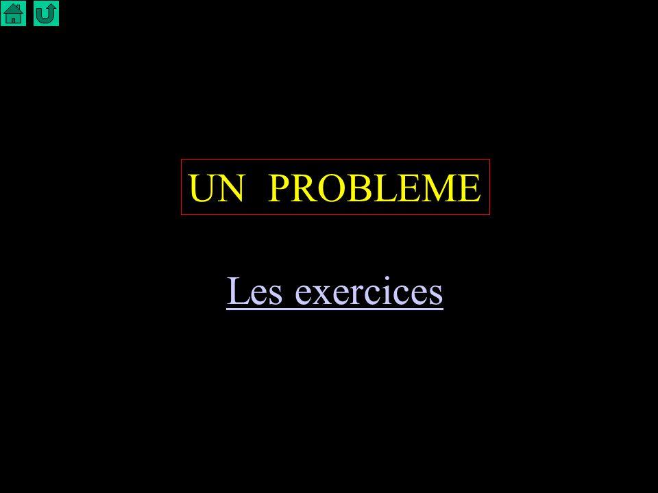 UN PROBLEME Les exercices