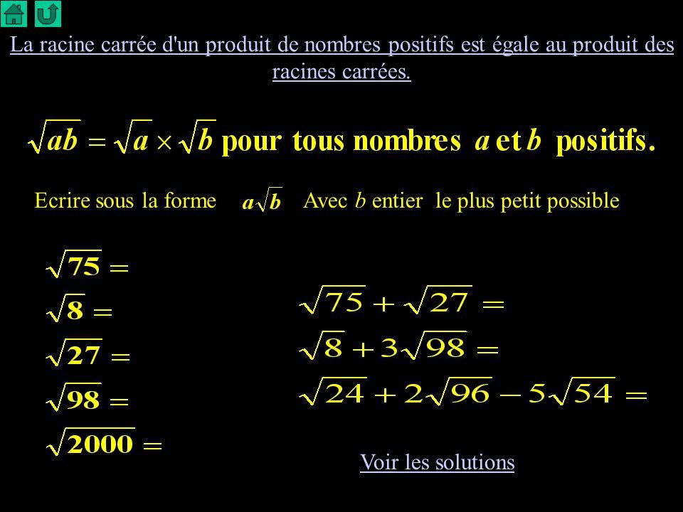 La racine carrée d un produit de nombres positifs est égale au produit des racines carrées.
