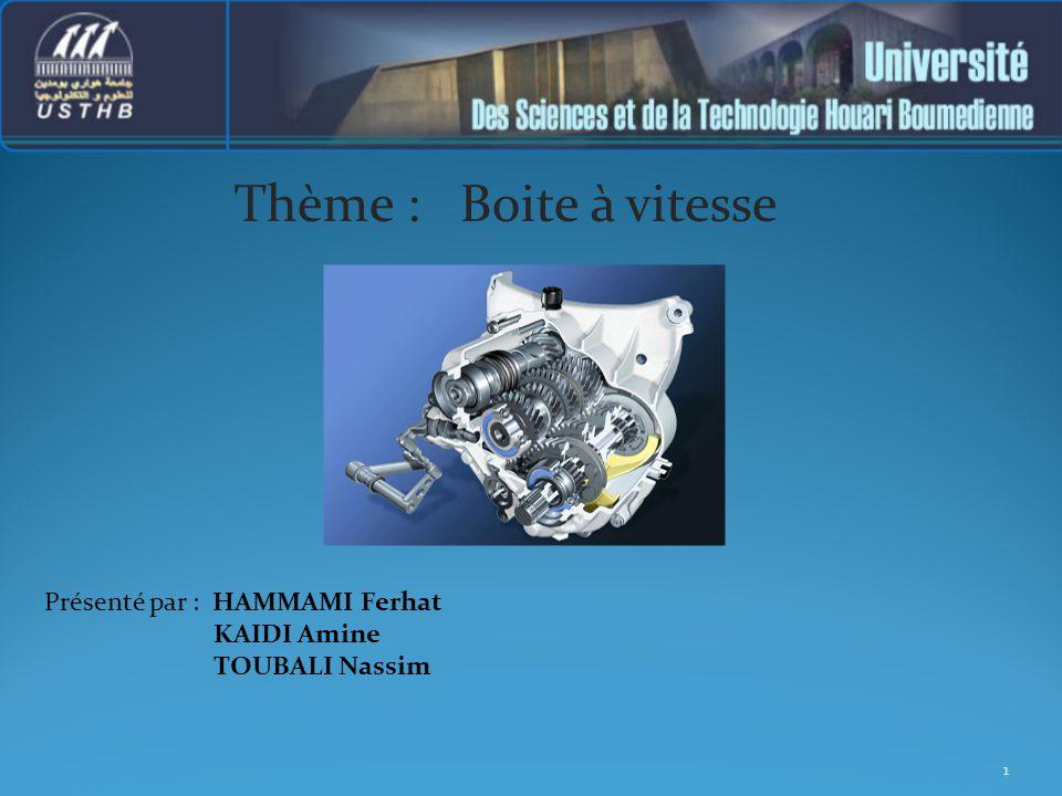Thème : Boite à vitesse Présenté par : HAMMAMI Ferhat KAIDI Amine