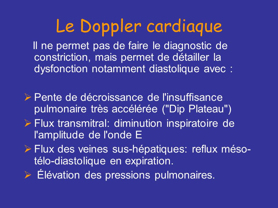 Le Doppler cardiaque Il ne permet pas de faire le diagnostic de constriction, mais permet de détailler la dysfonction notamment diastolique avec :