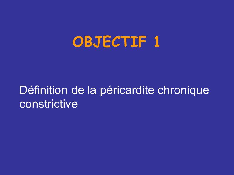 OBJECTIF 1 Définition de la péricardite chronique constrictive
