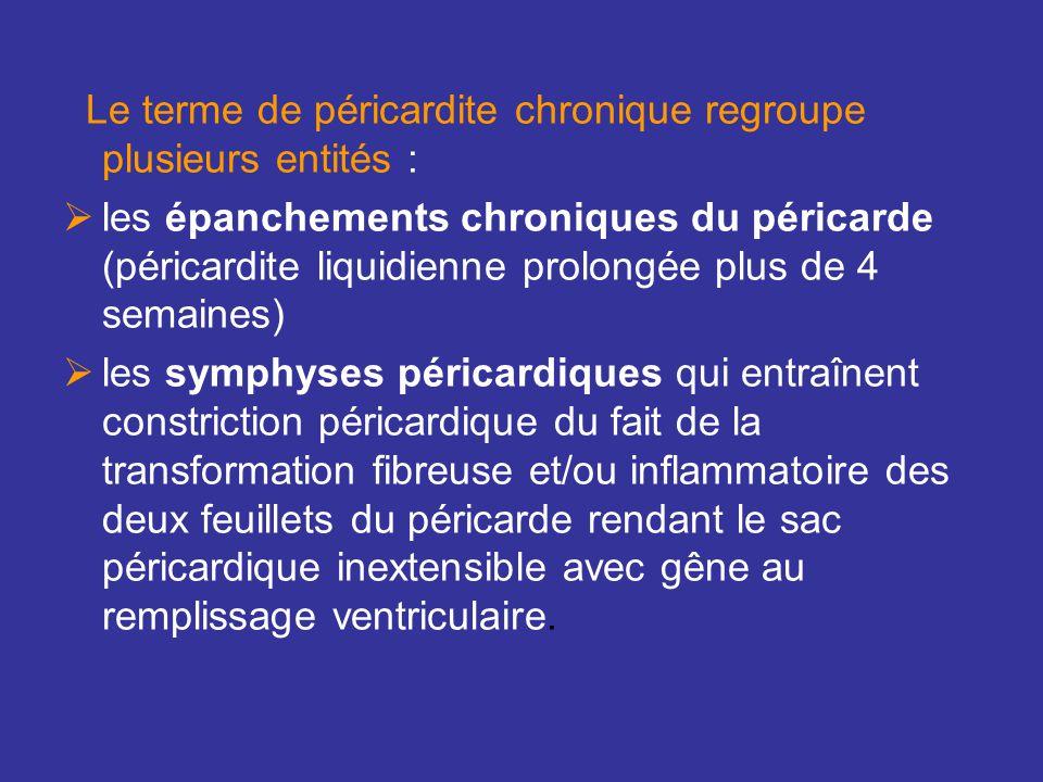 Le terme de péricardite chronique regroupe plusieurs entités :